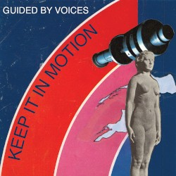 Keep It in Motion by Guided by Voices