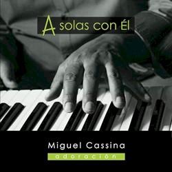 Miguel Cassina - Que Hermosa es tu presencia