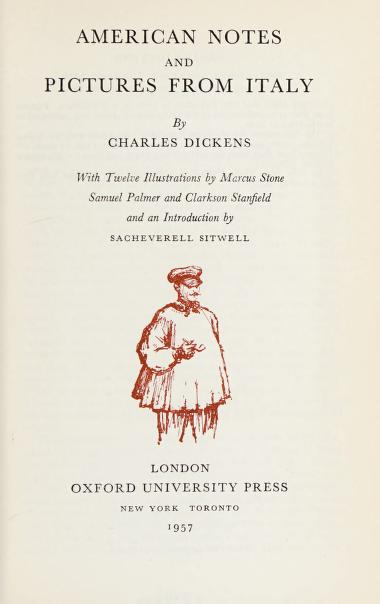 American notes and Pictures from Italy by by Charles Dickens ; with twelve illustrations by Marcus Stone, Samuel Palmer, and Clarkson Stanfield and an introduction by Sacheverell Sitwell.