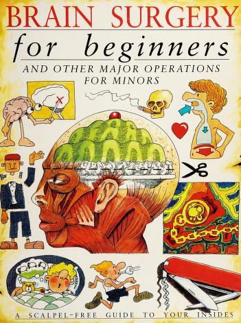 Cover of: Brain Surgery for Beginners and Other Major Operations for Minors |