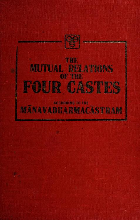 The mutual relations of the four castes according to the Manavadharmacastram by Edward Washburn Hopkins