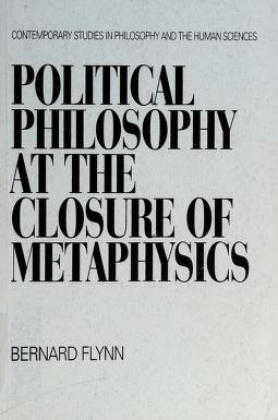 Cover of: Political philosophy at the closure of metaphysics | Bernard Flynn